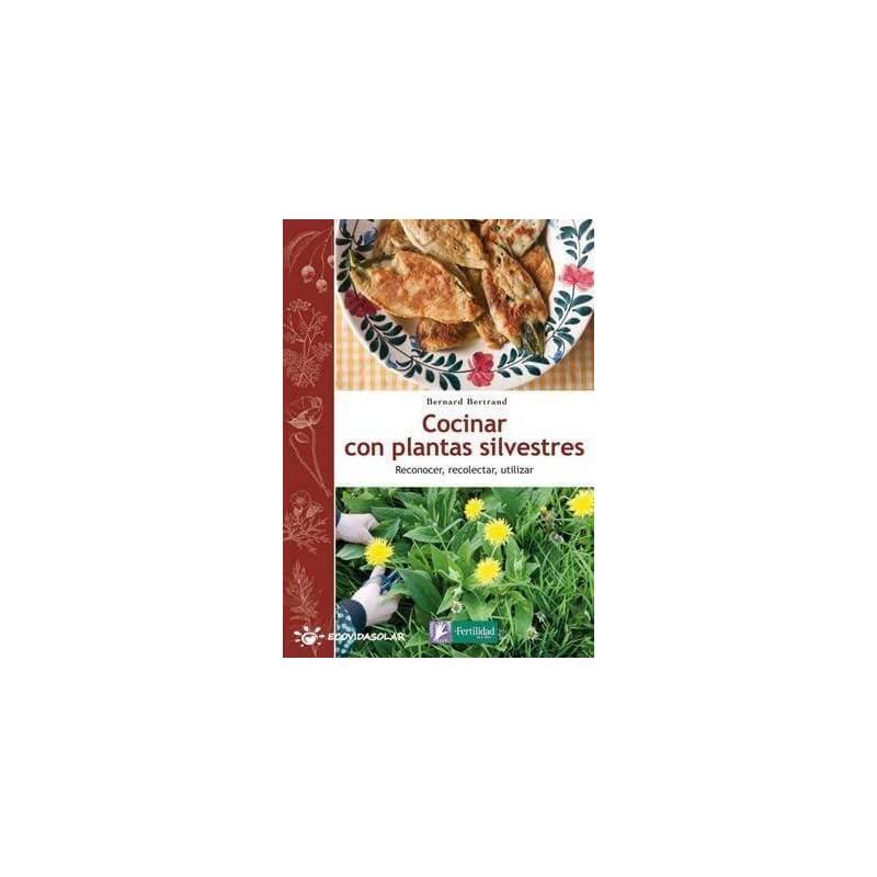 Cocinar con plantas silvestres - Bernard Bertrand - Ecovidasolar