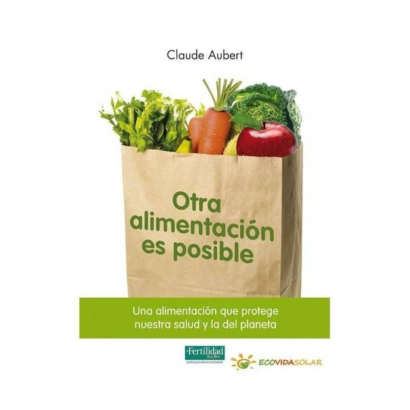 Otra alimentacion es posible - Claude Aubert - Ecovidasolar