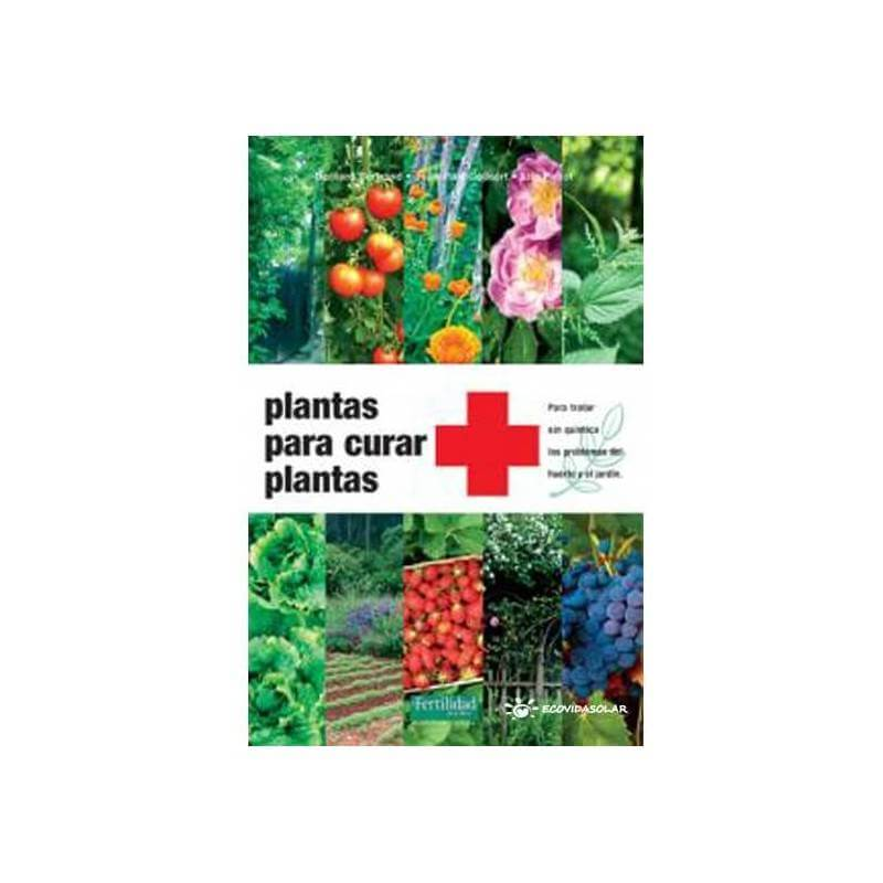 Plantas para curar plantas - Bernard Bertrand, Jean-Paul Collaert y Éric Petiot - Ecovidasolar