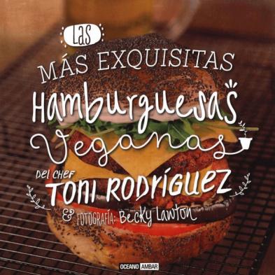 Las mas exquisitas hamburguesas veganas - Toni Rodriguez