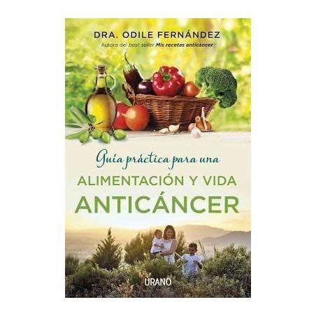 Guía práctica para una alimentación y vida anticáncer - Dra Odile Fernández