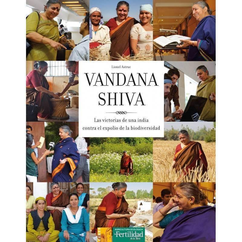 Vandana Shiva. Las victorias de una india contra el expolio de la biodiversidad - La Fertilidad de la tierra